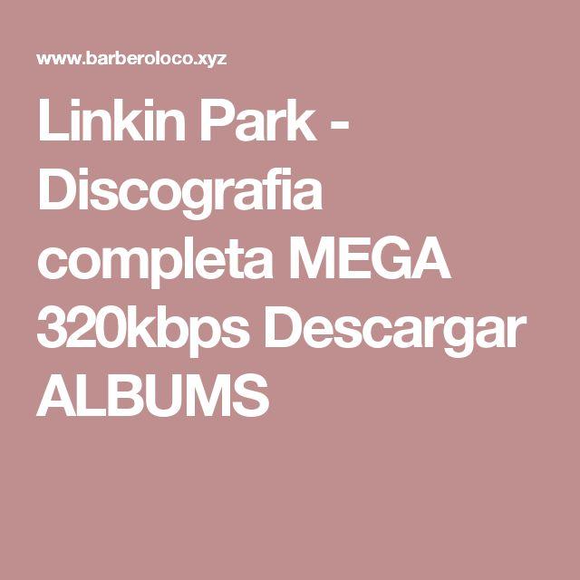 Linkin Park - Discografia completa MEGA 320kbps Descargar ALBUMS