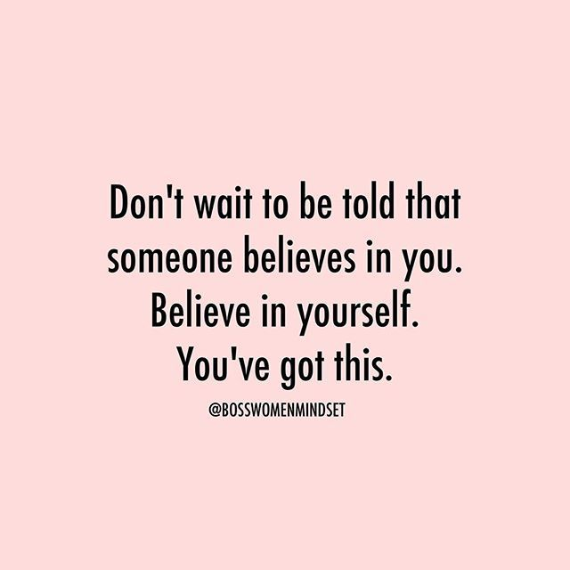 Don T Wait To Be Told Someone Believes In You Believe In Yourself You Ve Got This Believe In You Believe Be Yourself Quotes