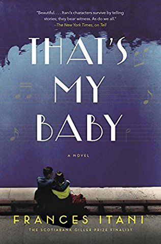 That's My Baby by Frances Itani - Sept 2017. A new Deseronto novel from the internationally bestselling author of Tell and Deafening