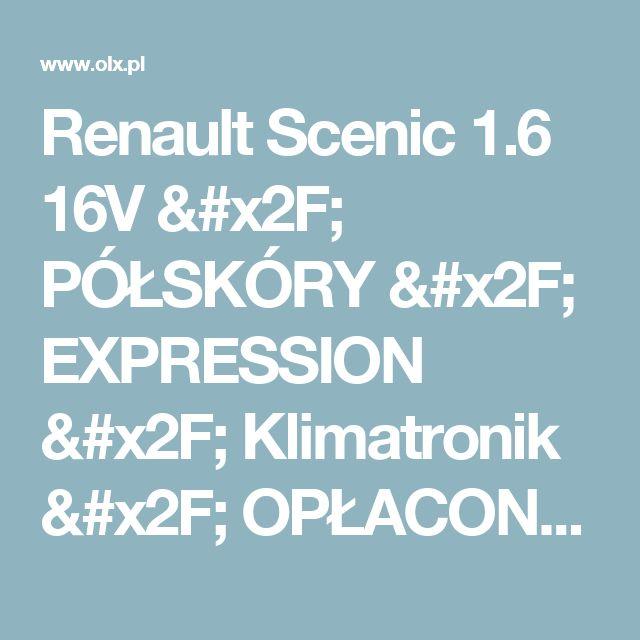 Renault Scenic 1.6 16V / PÓŁSKÓRY / EXPRESSION / Klimatronik / OPŁACONY / Gniezno • OLX.pl
