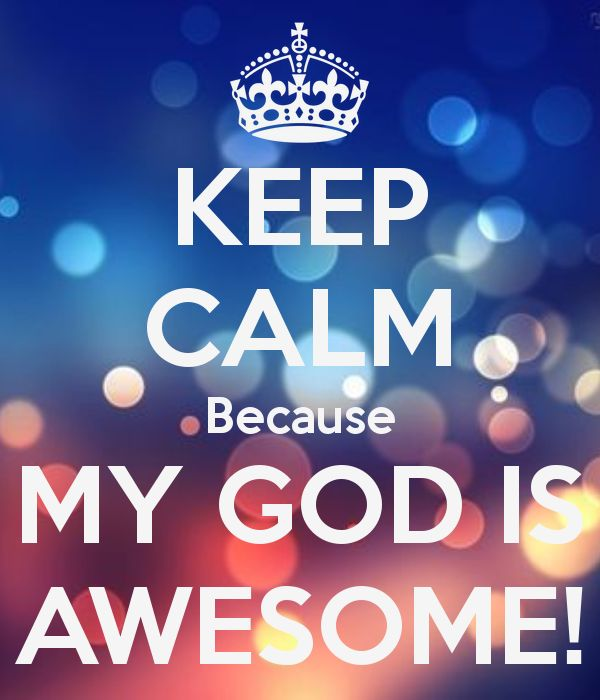 My God Is Awesome Keep Calm Because My God Is Awesome Godly