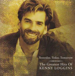Kenny Loggins - Yesterday, Today, Tomorrow: The Greatest Hits Of Kenny Loggins: buy CD, Comp at Discogs