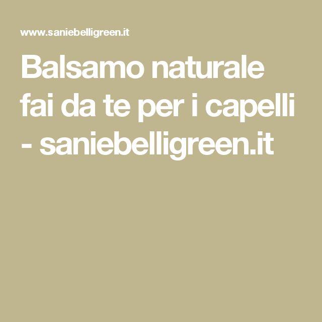 Balsamo naturale fai da te per i capelli - saniebelligreen.it