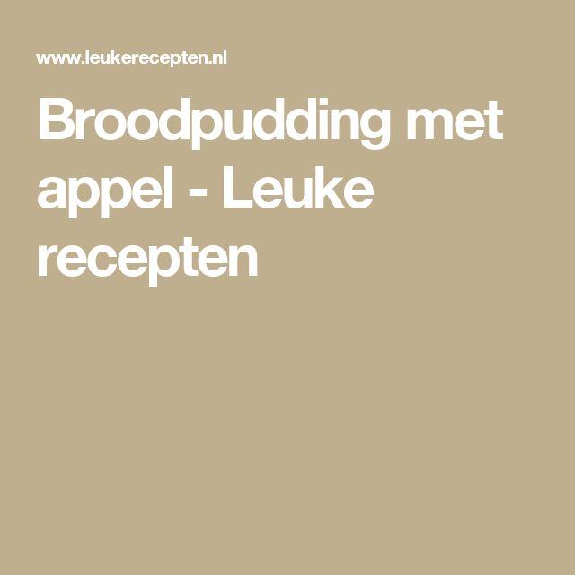 Broodpudding met appel - Leuke recepten