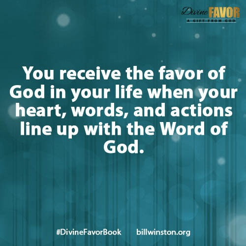 You receive the favor of God in your life when you heart, words and actions