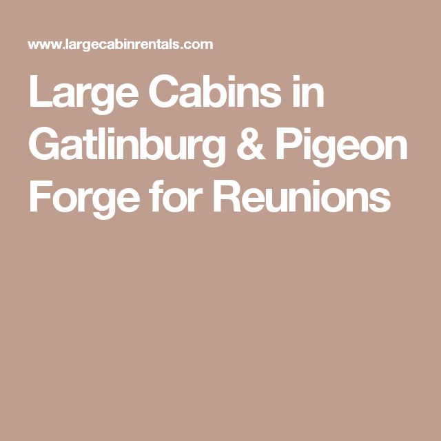 Large Cabins in Gatlinburg & Pigeon Forge for Reunions