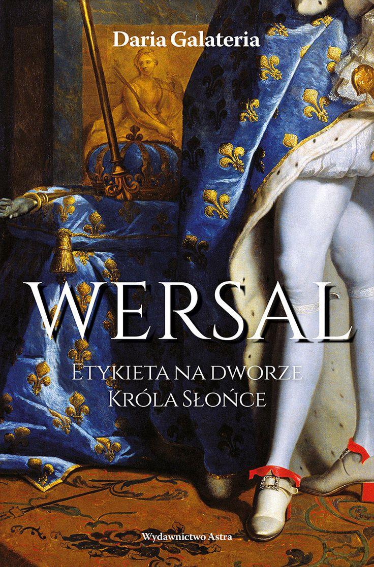 Wersal. Etykieta na dworze Króla Słońce | Wydawnictwo Astra