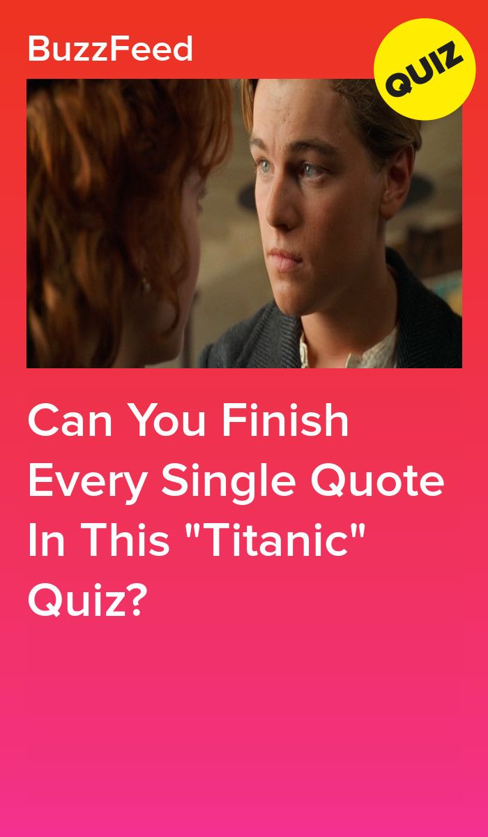 Can You Finish Every Single Quote In This Titanic Quiz Titanic Quotes Titanic Movie Facts Movie Quiz