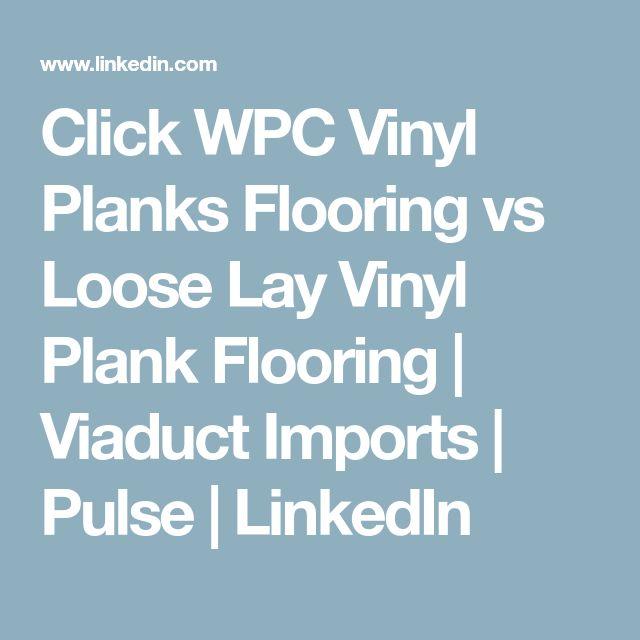 Click WPC Vinyl Planks Flooring vs Loose Lay Vinyl Plank Flooring | Viaduct Imports | Pulse | LinkedIn