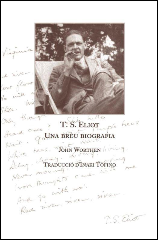 T. S. Eliot : una breu biografia / John Worthen https://cataleg.ub.edu/record=b2231364~S1*cat La biografia que ara tenim a les mans, publicada en català per l'Art de la Memòria Edicions, l'allibera d'algunes distorsions de la seva imatge pública, més aviat basades en tafaneries, així com del seu tarannà fred i gens emotiu. Eliot va escriure una vegada que cada poema és un epitafi.