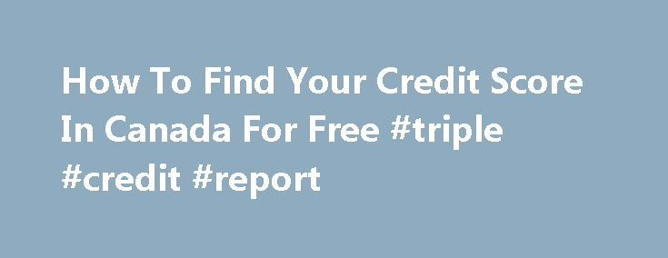How To Find Your Credit Score In Canada For Free #triple #credit #report http://credit.remmont.com/how-to-find-your-credit-score-in-canada-for-free-triple-credit-report/  #find your credit score for free # Like that, individuals can How How to find your credit score in canada Read More...The post How To Find Your Credit Score In Canada For Free #triple #credit #report appeared first on Credit.