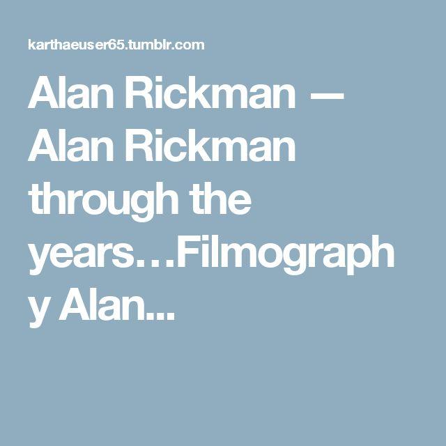 Alan Rickman — Alan Rickman through the years…Filmography Alan...