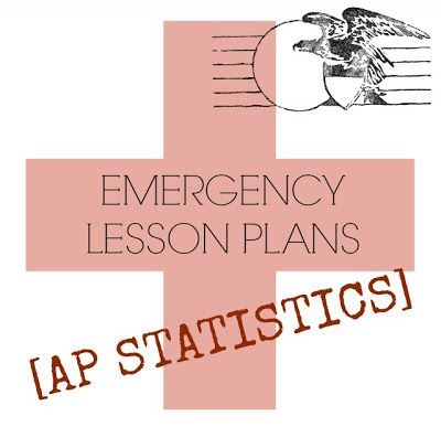 evangelizing the (digital) natives : Emergency Lesson Plans: AP Statistics #apstats #lessons #math