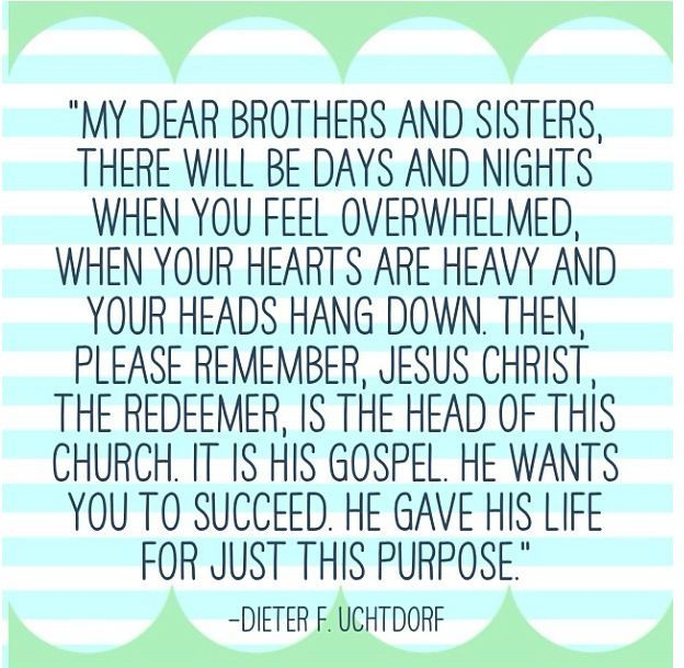 There will be days....He gave His life for just this purpose-Dieter F. Uchtdorf LDS Quotes