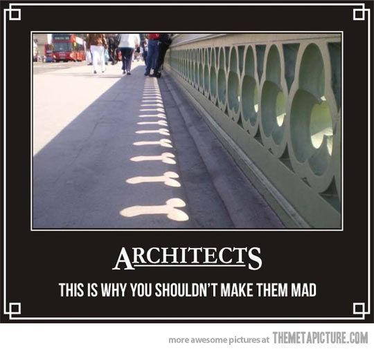 Never mess with an architect…