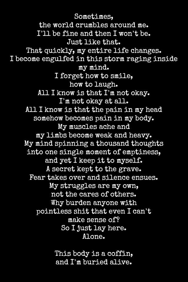 Wow finally poem that fits how i feel perfectly.  Thank you to who ever was able to put this in words i couldn't