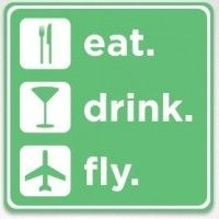 eat.  drink.  fly.