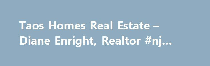 Taos Homes Real Estate – Diane Enright, Realtor #nj #real #estate http://real-estate.remmont.com/taos-homes-real-estate-diane-enright-realtor-nj-real-estate/  #taos real estate # 518 Dolan St. IN OUR OFFICE OUR CLIENTS ARE # 1. Welcome to TaosHomes.com A comprehensive site to search Taos Real Estate listings, covering the Town of Taos as well as Taos Ski Valley, Arroyo Seco, Ranchos de Taos, El Salto, El Prado, Arroyo Hondo, and Northern New Mexico. Diane Enright and… Read More »The post…