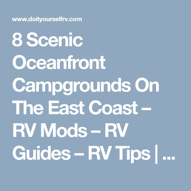 8 Scenic Oceanfront Campgrounds On The East Coast – RV Mods – RV Guides – RV Tips | DoItYourselfRV