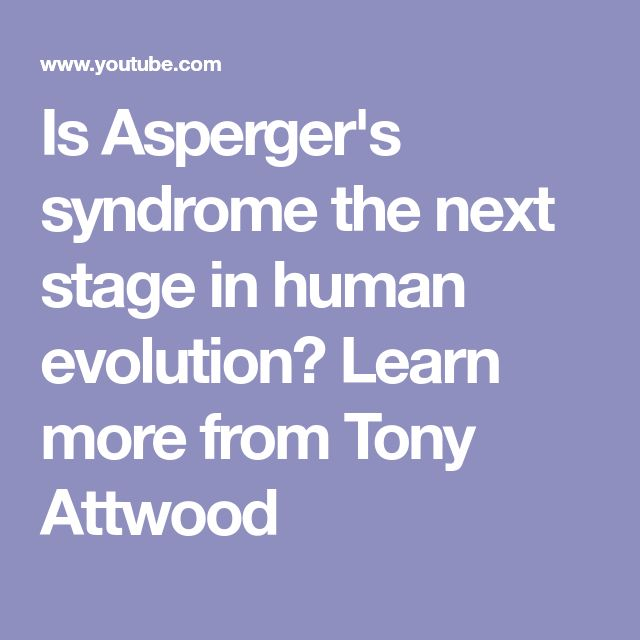Is Asperger's syndrome the next stage in human evolution? Learn more from Tony Attwood