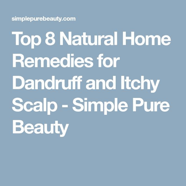 Top 8 Natural Home Remedies for Dandruff and Itchy Scalp - Simple Pure Beauty #HomeRemediesforDandruff