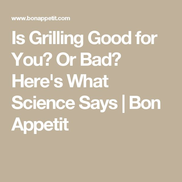 Is Grilling Good for You? Or Bad? Here's What Science Says | Bon Appetit