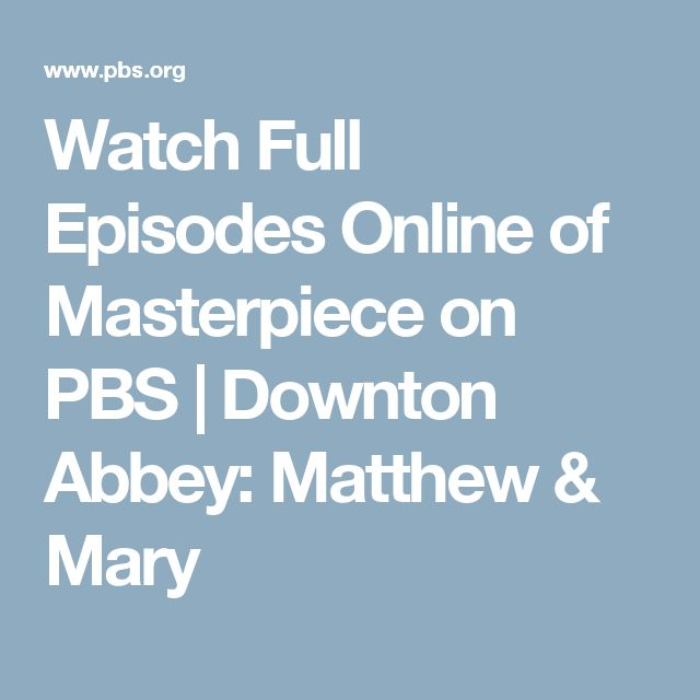 Watch Full Episodes Online of Masterpiece on PBS | Downton Abbey: Matthew & Mary