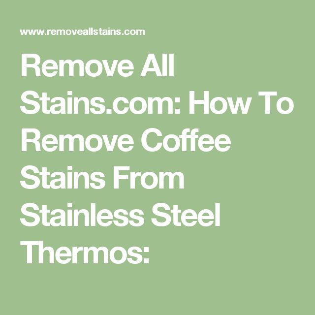 Remove All Stains.com: How To Remove Coffee Stains From Stainless Steel Thermos: