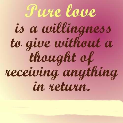 Pure (True) Love Is A Willingness To Give Without A