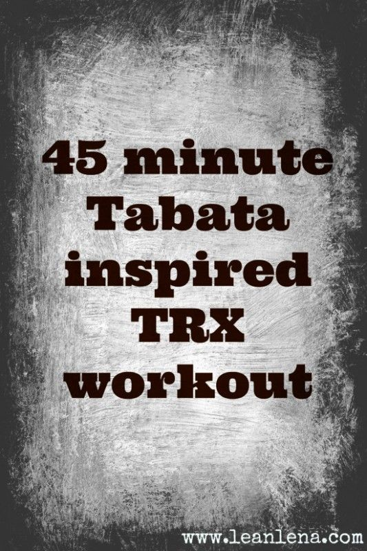 TRX Workout: 45 Minute Tabata Inspired Routine � Trent