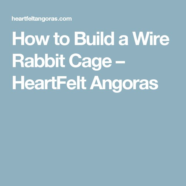 How to Build a Wire Rabbit Cage – HeartFelt Angoras
