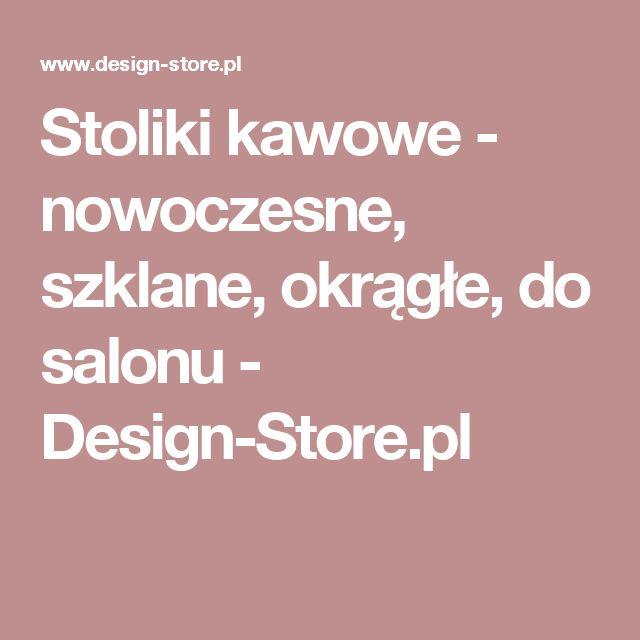 Stoliki kawowe - nowoczesne, szklane, okrągłe, do salonu - Design-Store.pl
