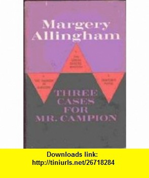 Three cases for Mr. Campion Margery Allingham ,   ,  , ASIN: B0006AXHEU , tutorials , pdf , ebook , torrent , downloads , rapidshare , filesonic , hotfile , megaupload , fileserve