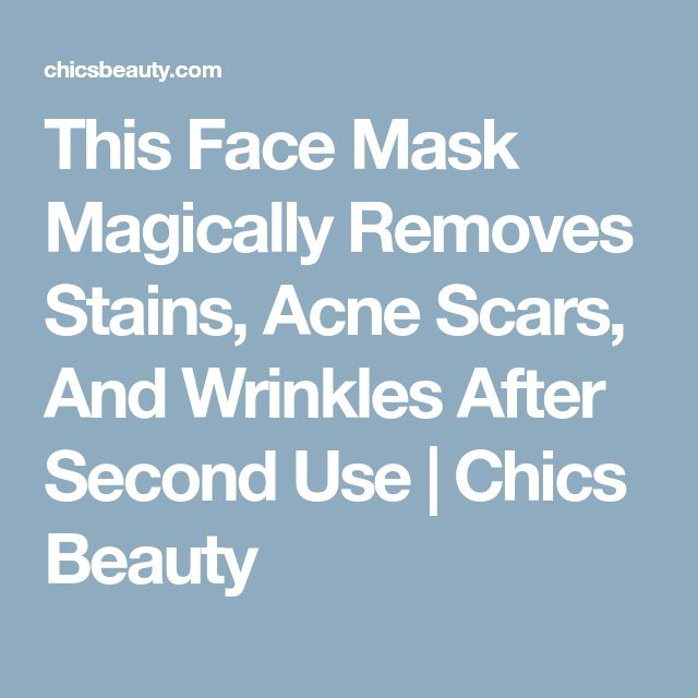 This Face Mask Magically Removes Stains, Acne Scars, And Wrinkles After Second Use | Chics Beauty