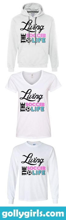 Golly Girls: Living The Soccer Life t-shirts, hoodies, and tank tops in youth, junior, and adult sizes.  Only at gollygirls.com