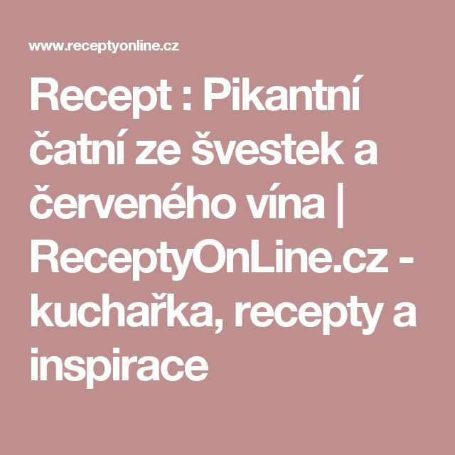 Recept : Pikantní čatní ze švestek  a červeného vína | ReceptyOnLine.cz - kuchařka, recepty a inspirace