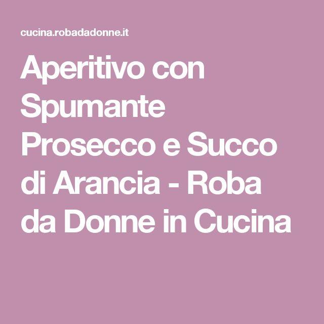 Aperitivo con Spumante Prosecco e Succo di Arancia - Roba da Donne in Cucina