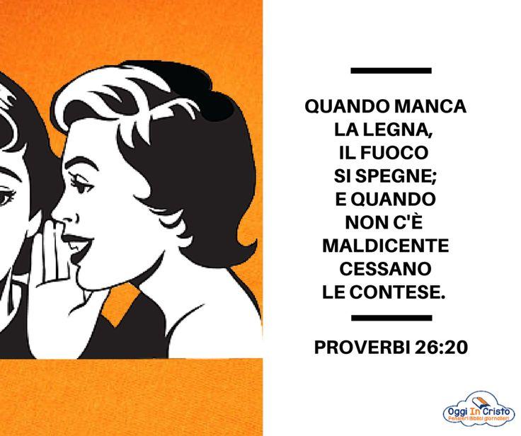 Proverbi 26:20  La maldicenza accende il fuoco  Oggi in Cristo