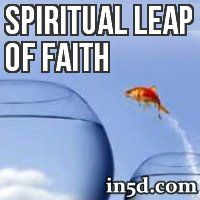 At some point in everyone's spiritual reawakening process, you must make a leap of faith. This point in your journey back to Oneness almost always appears with little or no warning. Although unspeakably frightening, the leap is unavoidable and very necessary.