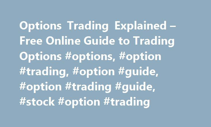 Options Trading Explained – Free Online Guide to Trading Options #options, #option #trading, #option #guide, #option #trading #guide, #stock #option #trading http://malta.remmont.com/options-trading-explained-free-online-guide-to-trading-options-options-option-trading-option-guide-option-trading-guide-stock-option-trading/  # The Options & Futures Guide Learn option trading and you can profit from any market condition. Understand how to trade the options market using the wide range of option…