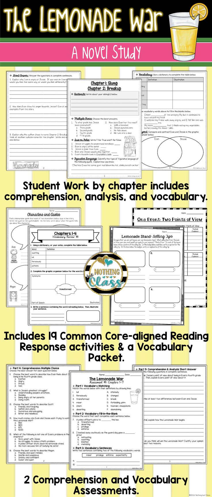 This novel study for The Lemonade War, by Jacqueline Davies, contains 139 pages of resources, including comprehension, vocabulary, Common Core-aligned reading response activities, assessments, and more.  Focus standards include figurative language, setting, character analysis, theme, and plot. Easy to use and student-friendly!