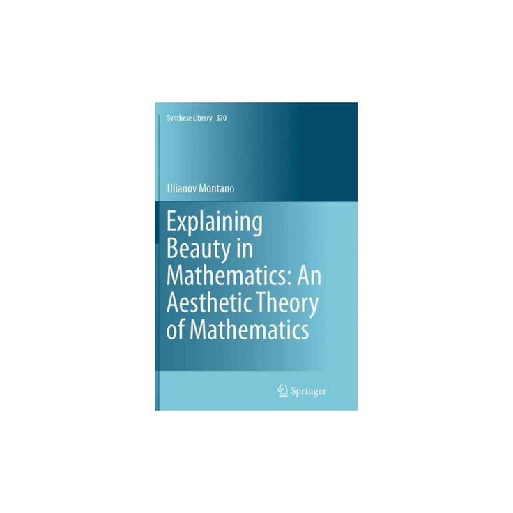 Explaining Beauty in Mathematics : An Aesthetic Theory of Mathematics (Reprint) (Paperback) (Ulianov