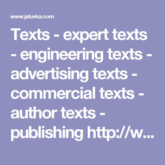 Texts - expert texts - engineering texts - advertising texts - commercial texts - author texts - publishing http://www.jaluvka.com/texts-expert-technical-advertising-publishing.htm