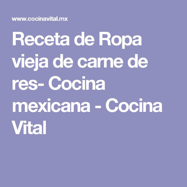 Receta de Ropa vieja de carne de res- Cocina mexicana - Cocina Vital