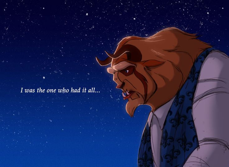 I was the one who had it all- Beast in his song Evermore from Beauty and the Beast