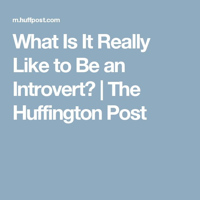 What Is It Really Like to Be an Introvert? | The Huffington Post