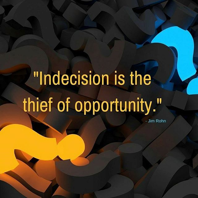 """""""Indecision Is The Thief Of Opportunity."""" - Jim Rohn . It is in those moments that define you and what your future will look like. Don't miss out by over-analyzing things. You can miss out on the best things in your life."""