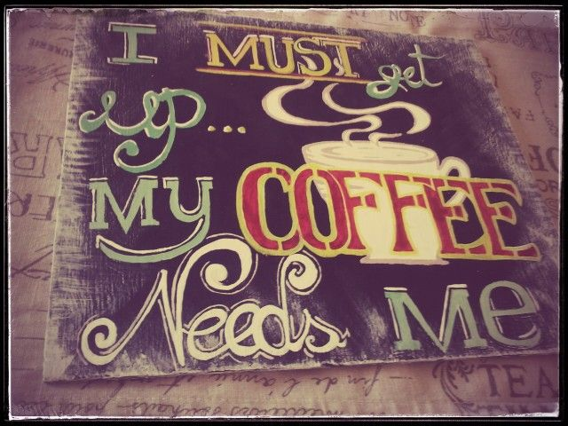 "Wood sign ""i must get up..my coffee needs me"" handpainted #ideeggiando"