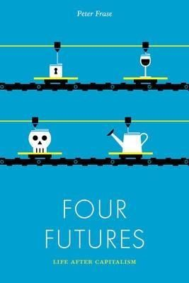 Four futures : visions of the world after capitalism / Peter Frase. Verso, 2016