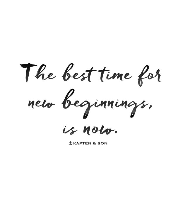 the best time for new beginnings is now | kapten-son.com